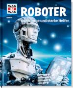 Tessloff WAS IST WAS Band 135 Roboter - Superhirne und starke Helfer, Gebundenes Buch, 48 Seiten, ab 8 Jahren